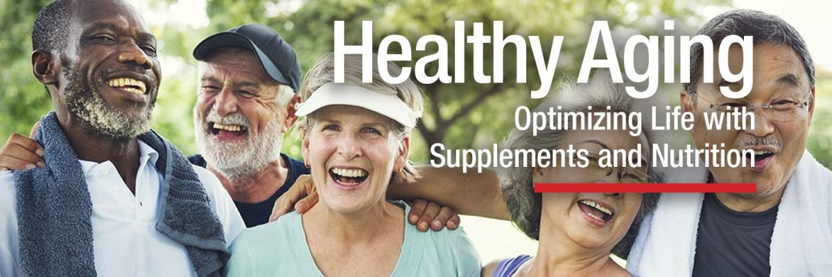 Healthy Aging: Optimizing Life With Supplements and Nutrition
