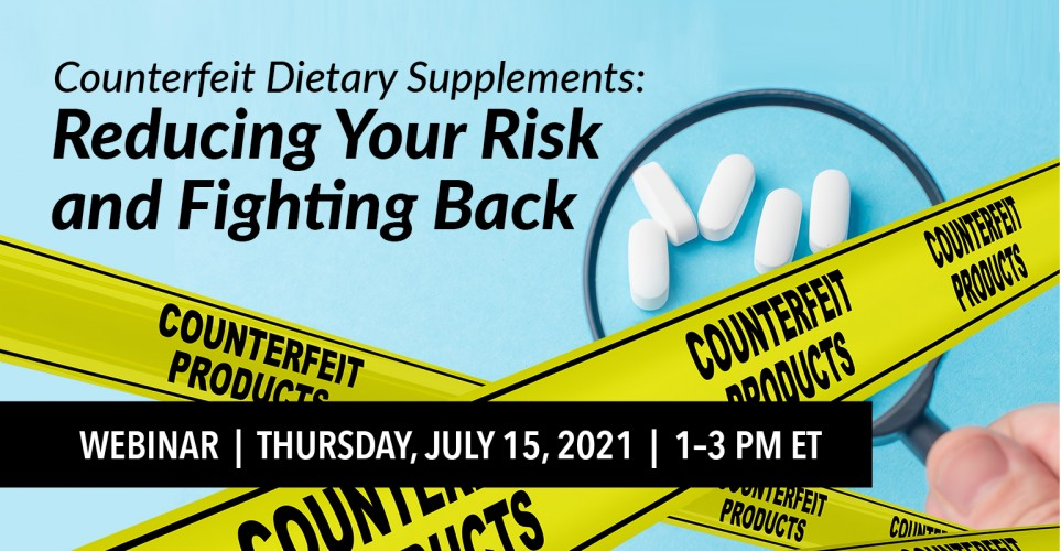 Counterfeit dietary supplements: Reducing your risk and fighting back - webinar